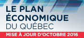The Québec Economic Plan – Update October 2016. The following link opens in another window.